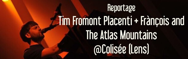 tim fromont placenti Frànçois and The Atlas Mountains colisee lens 2015 nicolas