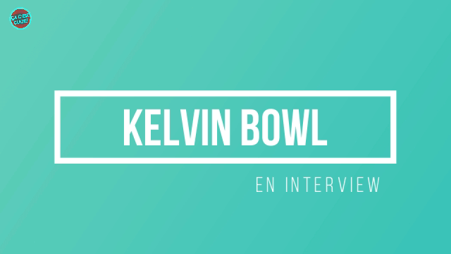 Interview Ça C'est Culte ! : rencontre avec Kelvin Bowl