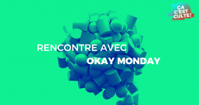 Okay Monday : l'interview Ça C'est Culte ! cacestculte