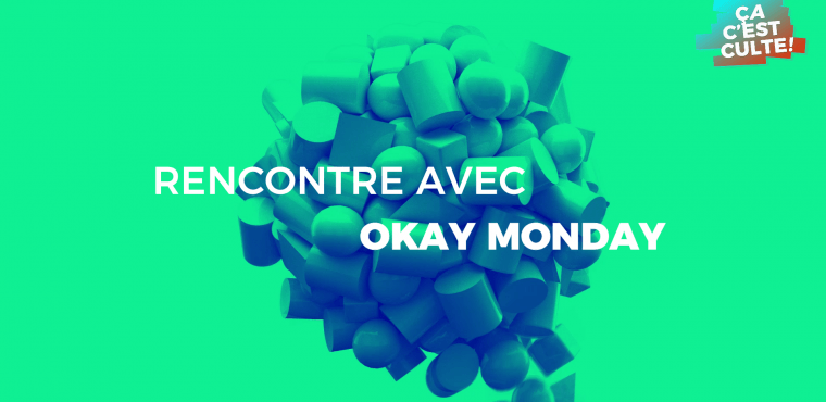 Okay Monday : l'interview Ça C'est Culte !