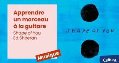 Cultura - Tuto guitare Jouer Shape of You d' Ed Sheeran