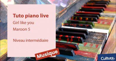 Cultura - Tuto piano live #02 Maroon 5 Girl like you - Niveau Intermédiaire